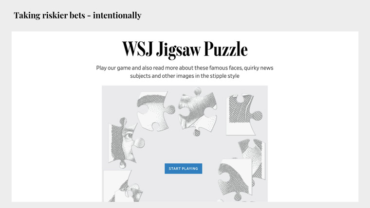 The WSJ Jigsaw Puzzle is an example of how the team takes riskier bets, intentionally.